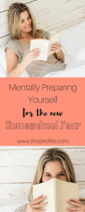 Mentally preparing yourself for the new homeschool year. Get ready to start a great new year homeschooling! #homeschool #homeschoolmom #newschoolyear