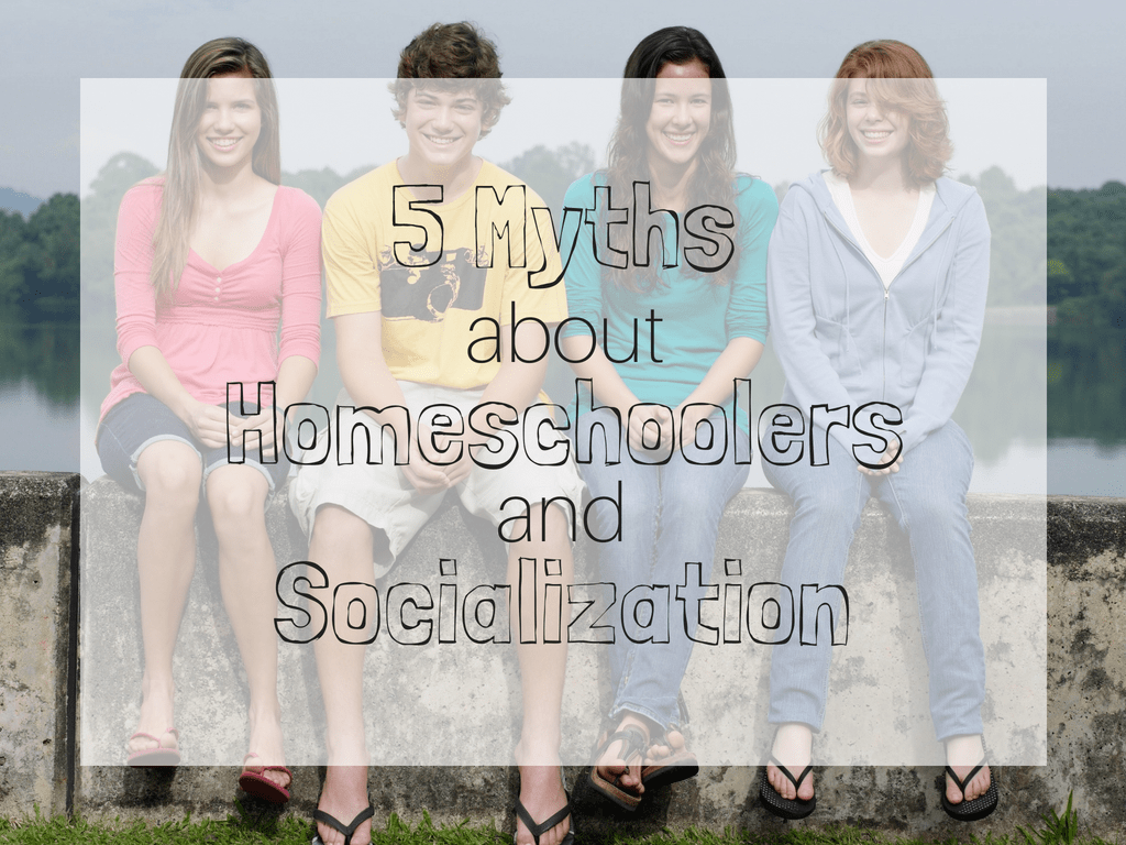 myths about homeschoolers and socialization
