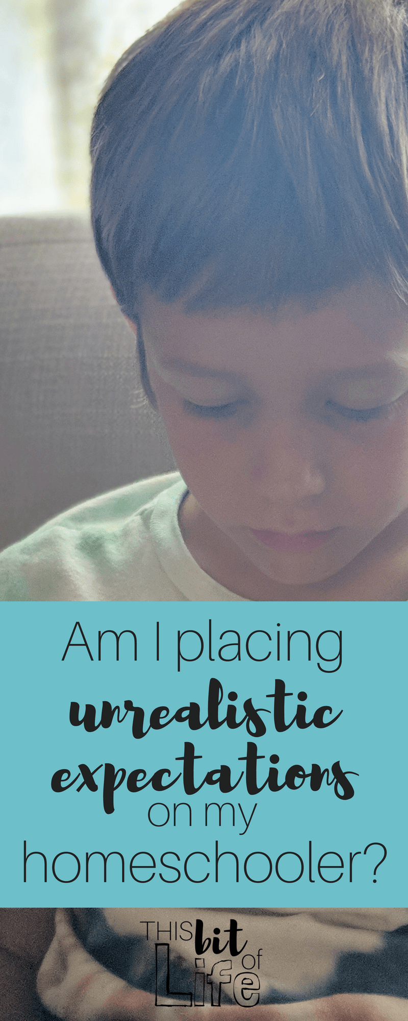 Am I setting unrealistic expectations on my homeschooler? Am I putting too much pressure on him, and keeping him from having the childhood he deserves? #homeschool #unrealisticexpectations #