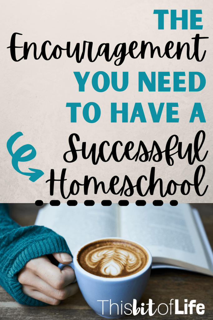 Encouragement for a successful homeschool. Ultimate list of homeschool mom encouragement. What you need to know to have a successful homeschool. Encourgement for the homeschool mom.