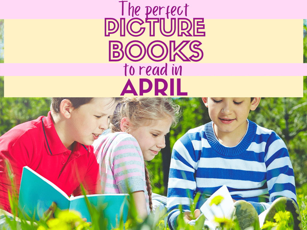 The Perfect Picture Books to Read in April